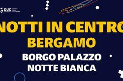 """""""Notte Bianca"""" in Borgo Palazzo - Bergamo"""