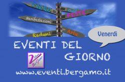 Eventi di oggi Venerdi 12 Aprile Bergamo